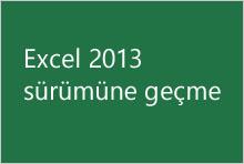 Excel 2013 sürümüne geçme