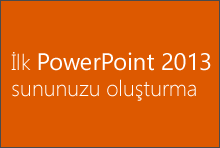 İlk PowerPoint 2013 sununuzu oluşturma