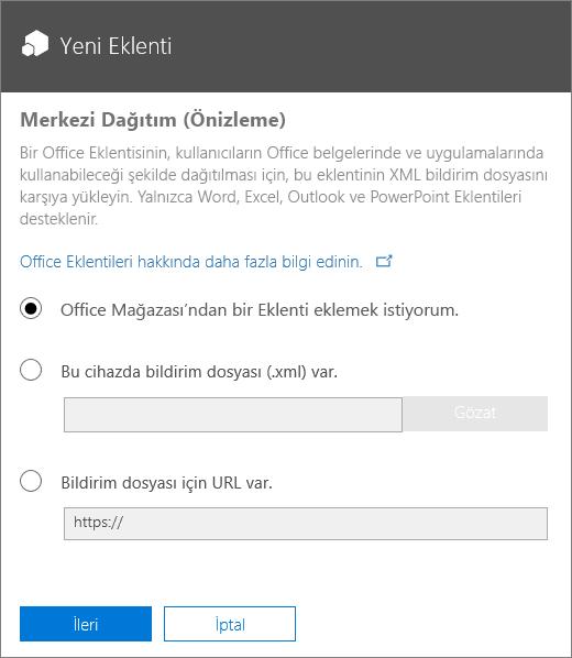 Ekran görüntüsü, Merkezi Dağıtım için Yeni Eklenti iletişim kutusunu gösterir. Office Mağazası aracılığıyla bir eklenti ekleme, bir bildirim dosyasına gözatma veya bildirim dosyası için bir URL yazma seçenekleri sunulur.