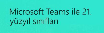 Microsoft Teams ile 21. Yüzyılın Sınıfı