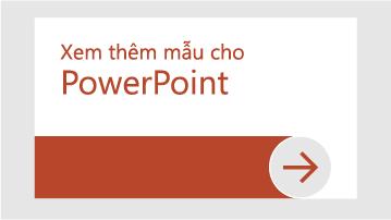 Xem thêm mẫu cho PowerPoint