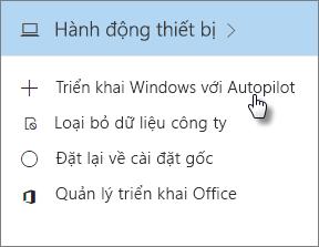 Trên thẻ Hành động thiết bị, chọn Triển khai Windows với AutoPilot.