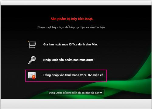 Trong cửa sổ Sản phẩm đã hủy kích hoạt, chọn Đăng nhập vào thuê bao Office 365 hiện có
