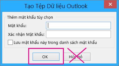 Khi bạn tạo tệp pst, hãy bấm Ok ngay cả khi bạn không muốn gán mật khẩu cho nó