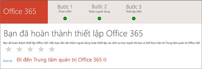 Đã xong! Đi đến trung tâm quản trị Office 365.