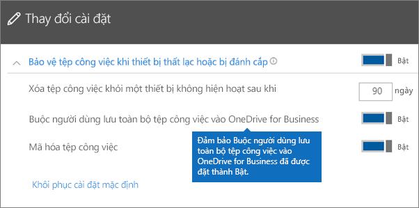 Xác minh rằng tùy chọn Buộc người dùng lưu tất cả các tệp công việc trên OneDrive for Business được đặt là Bật.
