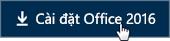 Bắt đầu Nhanh dành cho Nhân viên: Nút Cài đặt Office 2016