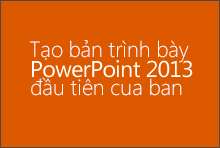 Tạo bản trình bày PowerPoint 2013 đầu tiên của bạn