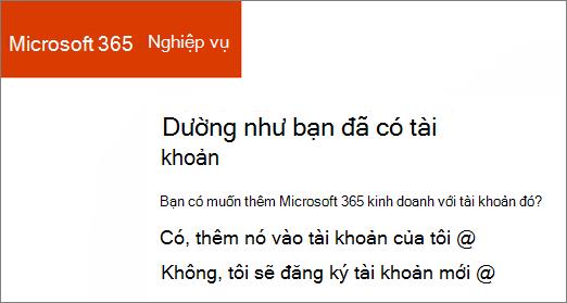 Microsoft 365 Business trực tiếp mua nối kết, hãy chọn thêm vào tài khoản hiện tại của bạn, hoặc đăng ký tài khoản mới.