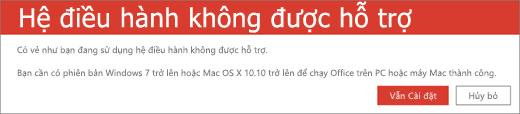 Lỗi Hệ Điều hành Không được hỗ trợ cho biết bạn không thể cài đặt Office trên thiết bị hiện tại của mình