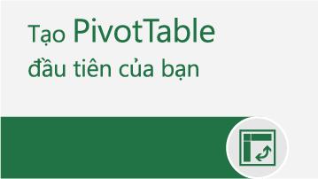 Tạo PivotTable đầu tiên của bạn