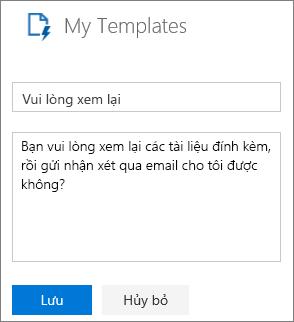 """Ảnh chụp màn hình của Pa-nen mẫu của tôi trong Outlook trên web trong việc tạo một mẫu mới. Ví dụ về văn bản cho mẫu tên là """"Vui lòng xem lại"""" và ví dụ về văn bản cho thư là """"Có thể bạn xem lại các tài liệu đính kèm và gửi email cho tôi chú thích của bạn?"""""""