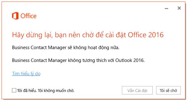 Xin dừng lại, bạn nên chờ để cài đặt Office 2016 vì Business Contact Manager sẽ không còn hoạt động nữa.