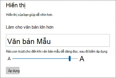 Thiết đặt dễ truy nhập Windows Hiển thị thanh trượt làm cho văn bản lớn hơn trên tab Hiển thị.