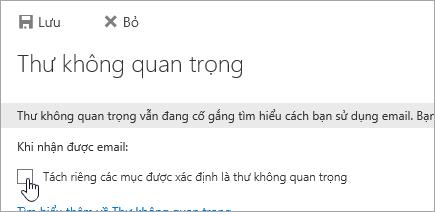 Để tắt tính năng thư không quan trọng, hãy xóa các lựa chọn trên trang này, rồi chọn Lưu.