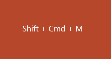 Shift + Cmd + M